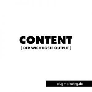 Content - der wichtigste Output